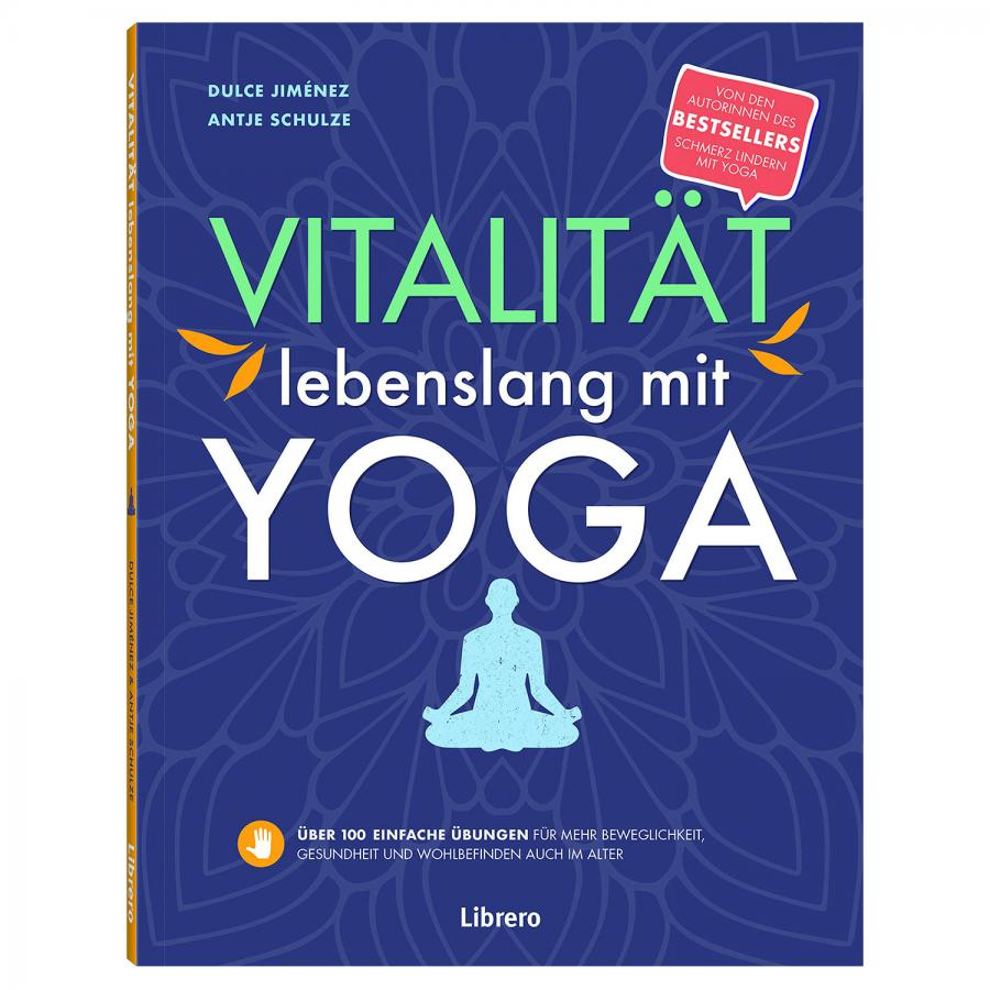 Yoga Buch: Vitalität lebenslang mit Yoga, Librero Verlag
